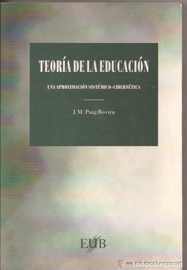 TEORÍA DE LA EDUCACIÓN, UNA APROXIMACIÓN SISTÉMICO-CIBERNÉTICA - J.M. PUIG ROVIRA (Libros de Segunda Mano - Ciencias, Manuales y Oficios - Pedagogía)