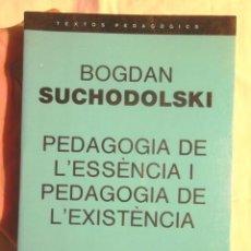 Libros de segunda mano: PEDAGOGIA DE L'ESSÈNCIA I PEDAGOGIA DE L'EXISTÈNCIA BOGDAN SUCHODOLSKI 1986 1A ED EUMO IMPECABLE. Lote 107032179