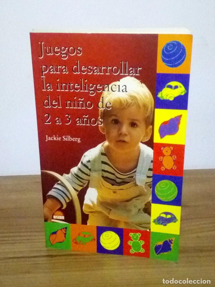 JUEGOS PARA DESARROLLAR LA INTELIGENCIA DEL NIÑO DE 2 A 3 AÑOS. SILBERG, JACKIE. 1 ª ED. 2002 (Libros de Segunda Mano - Ciencias, Manuales y Oficios - Pedagogía)