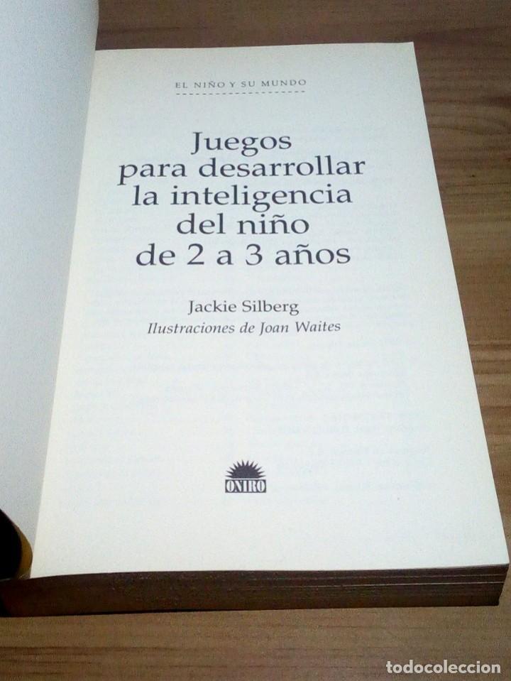 Libros de segunda mano: JUEGOS PARA DESARROLLAR LA INTELIGENCIA DEL NIÑO DE 2 A 3 AÑOS. SILBERG, JACKIE. 1 ª ed. 2002 - Foto 3 - 107176527