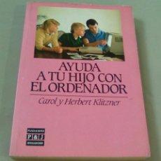 Libros de segunda mano: AYUDA A TU HIJO CON EL ORDENADOR.- CAROL Y HERBERT KLITZNER. Lote 109022463
