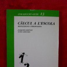 Libros de segunda mano: CÀLCUL A L'ESCOLA, (JOAQUIM GIMÉNEZ Y LUISA GIRONDO), GUIX 1990 -EN CATALÁN. Lote 109256811