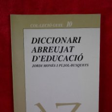 Libros de segunda mano: DICCIONARI ABREUJAT D'EDUCACIÓ,(JORDI MONÉS I PUJOL-BUSQUETS), GUIX 1987 -EN CATALÁN. Lote 109258167