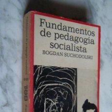 Libros de segunda mano: FUNDAMENTOS DE PEDAGOGÍA SOCIALISTA. BOGDAN SUCHODOLSKI.. Lote 109393195