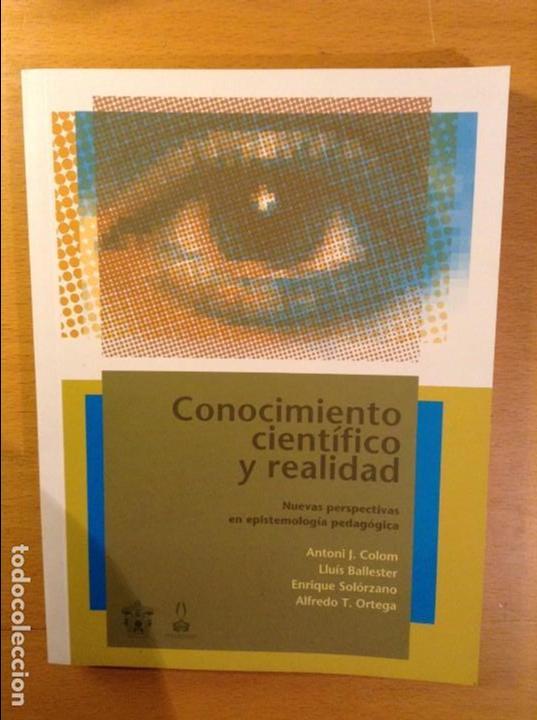 CONOCIMIENTO CIENTIFICO Y REALIDAD. NUEVAS PERSPECTIVAS EN EPISTEMOLOGIA PEDAGOGICA (VV. AA.) (Libros de Segunda Mano - Ciencias, Manuales y Oficios - Pedagogía)