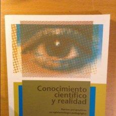 Libros de segunda mano: CONOCIMIENTO CIENTIFICO Y REALIDAD. NUEVAS PERSPECTIVAS EN EPISTEMOLOGIA PEDAGOGICA (VV. AA.). Lote 110685739
