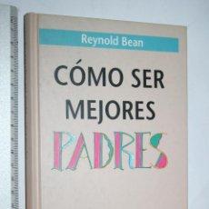 Libros de segunda mano: COMO SER MEJORES PADRES *** LIBRO PEDAGOGICO *** CIRCULO DE LECTORES. Lote 112964631