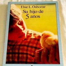 Libros de segunda mano: SU HIJO DE 5 AÑOS; ELSIE L. OSBORNE - EDICIONES PAIDÓS 1989. Lote 112999947