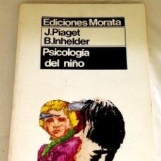 Libros de segunda mano: PSICOLOGÍA DEL NIÑO; J. PIAGET, B. INHELDER - EDICIONES MORATA 1984. Lote 113049795