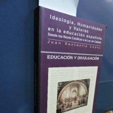 Livros em segunda mão: IDEOLOGÍA, HUMANIDADES Y VALORES EN LA EDUCACIÓN ESPAÑOLA DESDE LOS REYES CATÓLICOS A LA LEY DE CALI. Lote 113462639