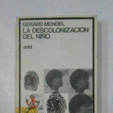 Livres d'occasion: LA DESCOLONIZACIÓN DEL NIÑO. - MENDEL, GÉRARD. EDITORIAL ARIEL Nº 76. TDK128. Lote 113495951