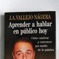 Libros de segunda mano: APRENDER A HABLAR EN PÚBLICO HOY J.A. VALLEJO-NAJERA. Lote 113792122