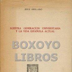 Libros de segunda mano: ARELLANO, JESÚS. NUESTRA GENERACIÓN UNIVERSITARIA Y LA VIDA ESPAÑOLA ACTUAL. Lote 115437808