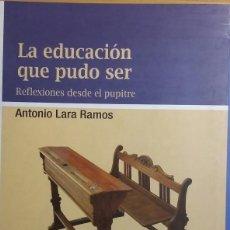 Libros de segunda mano: LA EDUCACIÓN QUE PUDO SER. REFLEXIONES DESDE EL PUPITRE. LARA RAMOS, ANTONIO. Lote 115509615