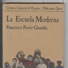 Libros de segunda mano: F. FERRER GUARDIA. LA ESCUELA MODERNA. ED. JUCAR. 1976. PERFECTO. Lote 117122987