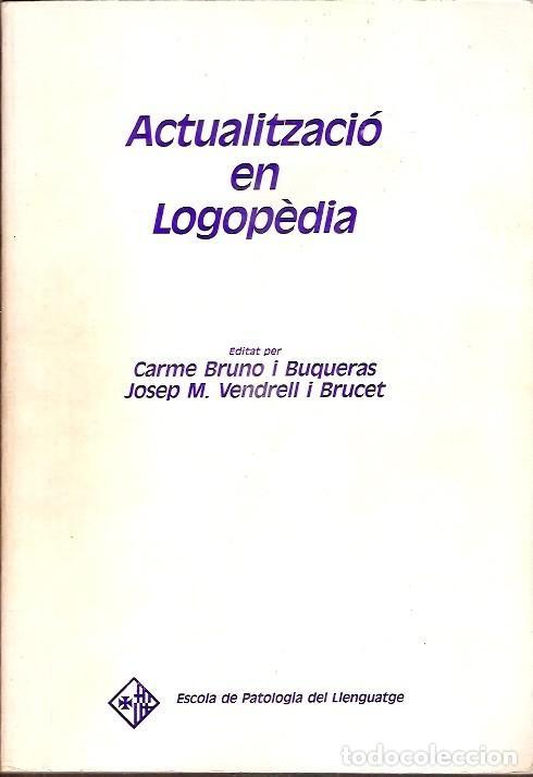 ACTUALITZACIO EN LOGOPEDIA CARME BRUNO I BUQUERAS ESCOLA DE PATOLOGIA DEL LLENGUATGE (Libros de Segunda Mano - Ciencias, Manuales y Oficios - Pedagogía)