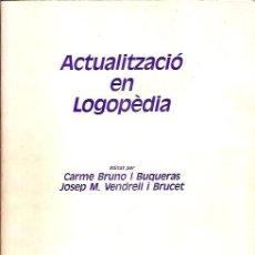 Libros de segunda mano: ACTUALITZACIO EN LOGOPEDIA CARME BRUNO I BUQUERAS ESCOLA DE PATOLOGIA DEL LLENGUATGE. Lote 117430215