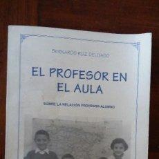 Libros de segunda mano: EL PROFESOR EN EL AULA, BERNARDO RUIZ DELGADO, SEVILLA 1998, 2ª EDICIÒN. Lote 119286063