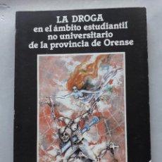 Libros de segunda mano: LA DROGA EN EL ÁMBITO ESTUDIANTIL NO UNIVERSITARIO DE LA PROVINCIA DE ORENSE.. Lote 121223591