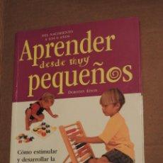 Libros de segunda mano: APRENDER DESDE MUY PEQUEÑOS: DEL NACIMIENTO HAST ALOS SEIS AÑOS. DOROTHY EINON. INTEGRAL. Lote 121770143