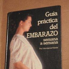Libros de segunda mano: GUIA PRACTICA DEL EMBARAZO SEMANA SEMANA. PROFESORA MOTSERRAT ROBLES. PLANETA. Lote 121771051
