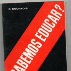Libros de segunda mano: ¿SABEMOS EDUCAR?, G. COURTOIS. Lote 122325584