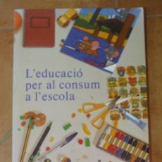 Libros de segunda mano: L'EDUCACIÓ PER AL CONSUM A L'ESCOLA DEPARTAMENT DE COMERÇ TURISME I ENSENYAMENT 179P 650G. Lote 125984559
