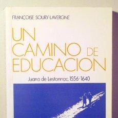 Libros de segunda mano: SOURY-LAVERGNE - UN CAMINO DE EDUCACIÓN. JUANA DE LESTONNAC 1556-1640 - ROME 1984 - ILUSTRADO. Lote 126423224