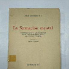 Libros de segunda mano - LA FORMACIÓN MENTAL. JAIME CASTIELLO S.J. EDITORIAL JUS. 1944. TDK347 - 126994363