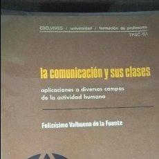 Libros de segunda mano: LA COMUNICACION Y SUS CLASES. FELICISIMO VALBUENA DE LA FUENTE. APLICACIONES A DIVEROSOS CAMPOS DE L. Lote 127198659