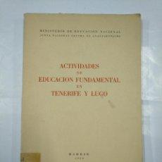 Libros de segunda mano: ACTIVIDADES DE EDUCACION FUNDAMENTAL EN TENERIFE Y LUGO. MADRID 1959. MINISTERIO EDUCACION. TDK347. Lote 127207095