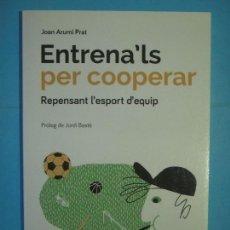 Libros de segunda mano: ENTRENA'LS PER COOPERAR (REPENSANT L'ESPORT D'EQUIP) - JOAN ARUMI PRAT - EUMO, 2015 1ª ED (COM NOU). Lote 127864539