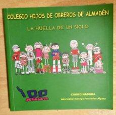 Libros de segunda mano: COLEGIO HIJOS DE OBREROS DE ALMADÉN. 1908-2008.LA HUELLA DE UN SIGLO.ANA ISABEL GALLEGO PRECIADOS.. Lote 128111687