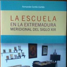 Libros de segunda mano: LA ESCUELA EN LA EXTREMADURA MERIDIONAL DEL SIGLO XIX. FERNANDO CORTÉS.. Lote 128289303