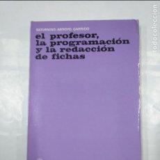 Libros de segunda mano: EL PROFESOR, LA PROGRAMACIÓN Y LA REDACCIÓN DE FICHAS.- SATURNINO ARROYO GARRIDO. TDK350. Lote 128859367