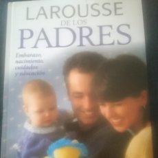 Libros de segunda mano: LAROUSSE DE LOS PADRES. Lote 127376927