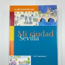 Libros de segunda mano: MI CIUDAD SEVILLA. EL LIBRO DE NUESTROS HIJOS. C.E.I.P. ANGEL GANIVET. TDK351. Lote 130422178