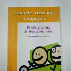 Libros de segunda mano: GUÍA DE ATENCIÓN TEMPRANA. EL NIÑO Y LA NIÑA TRES A SEIS AÑOS (GUIA PARA PADRES Y EDUCADORES) TDK307. Lote 130425630