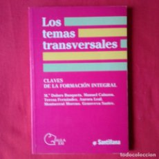 Libros de segunda mano: LOS TEMAS TRANSVERSALES, CLAVES DE LA FORMACIÓN INTEGRAL. DOLORS BUSQUETS. ED. SANTILLANA, 1993. Lote 130998776