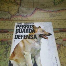 Libros de segunda mano: CÓMO ADIESTRAR PERROS DE GUARDA Y DEFENSA. 1972. Lote 132382138