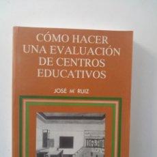 Libros de segunda mano: COMO HACER UNA EVALUACION DE CENTROS EDUCATIVOS - JOSE MARIA RUIZ RUIZ . Lote 132489634