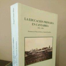 Libros de segunda mano: LA EDUCACIÓN PRIMARIA EN CANTABRIA 1923 - 1936 DICTADURA PRIMO RIVERA SEGUNDA REPÚBLICA LLANO DIAZ. Lote 132521006