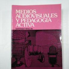 Libros de segunda mano: MEDIOS AUDIOVISUALES Y PEDAGOGIA ACTIVA. SANTIAGO MALLAS. CEAC. TDK352. Lote 133088426