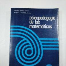 Libros de segunda mano: PSICOPEDAGOGIA DE LAS MATEMATICAS. ANDRES NORTES CHECA Y M. ROSA MARTINEZ ARTERO. TDK352. Lote 133089350