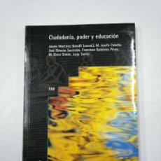 Libros de segunda mano: CIUDADANIA, PODER Y EDUCACION. MARTINEZ BONAFE, - JAUME (COORD.). - TDK352. Lote 133089610