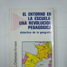 Libros de segunda mano: EL ENTORNO EN LA ESCUELA UNA REVOLUCION PEDAGOGICA. DEBESSE-ARVISET, - M.L. - TDK352. Lote 133091662