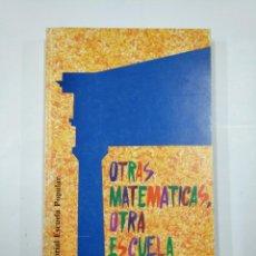 Libros de segunda mano: OTRAS MATEMÁTICAS, OTRA ESCUELA - ALCALÁ, MANOLO. EDITORIAL ESCUELA POPULAR. TDK352. Lote 133092030