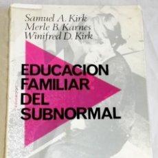 Libros de segunda mano: EDUCACIÓN FAMILIAR DEL SUBNORMAL; SAMUEL A. KIRK, MERLE B. KARNES, WINIFRED D. KIRK -FONTANELLA 1969. Lote 133630122