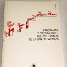 Libros de segunda mano: PROGRAMAS Y ORIENTACIONES DEL CICLO INICIAL DE LA EGB EN CANARIAS - 1985. Lote 133726290