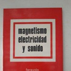 Libros de segunda mano: MAGNETISMO ELECTRICIDAD Y SONIDO. FERAVOLO. EDITORA TÉCNICA. 1970 D. F., MEXICO. . Lote 134049454